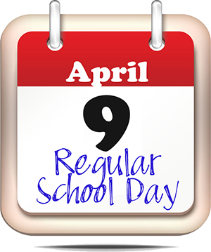 April 9 to be a Regular School Day