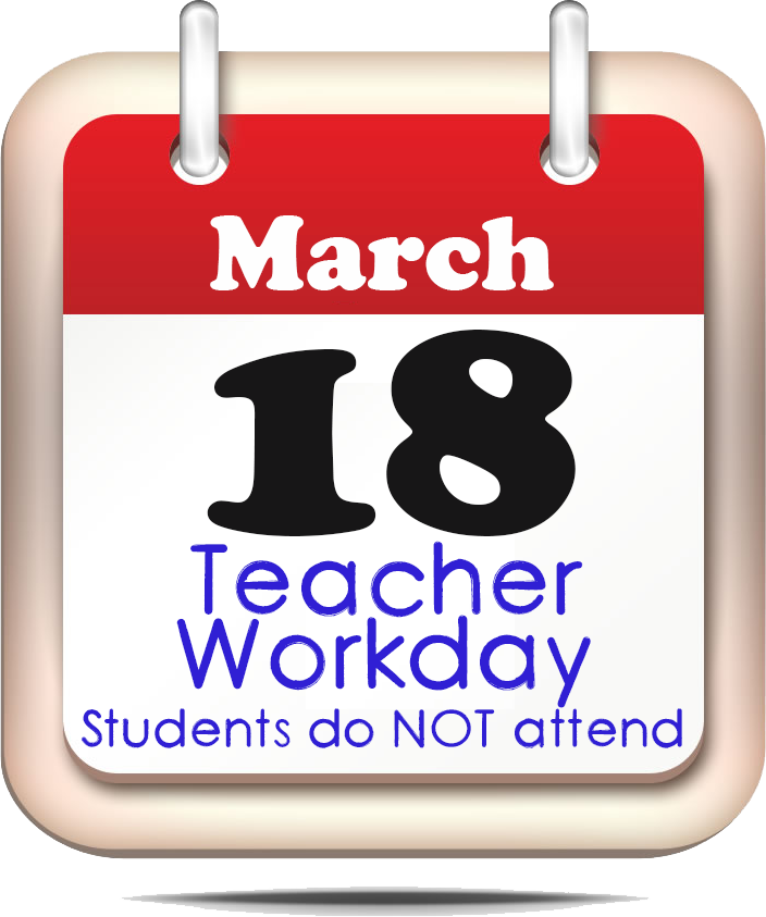 March 18 - Teacher Workday (Students do NOT attend)