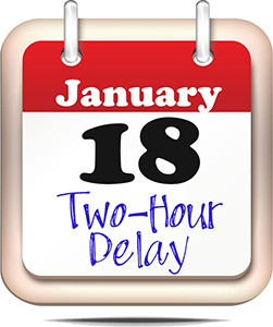 January 18 - Two-Hour Delay