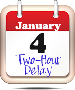 Two Hour Delay Jan. 4