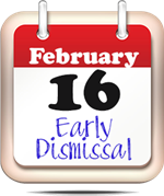 February 16 - Early Dismissal Day